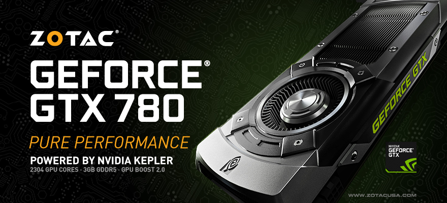 Experience pure performance - Game on with ZOTAC GeForce GTX 780